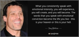 quote-what-you-consistently-speak-with-emotional-intensity-you-will-experience-you-will-create-tony-robbins-69-89-92